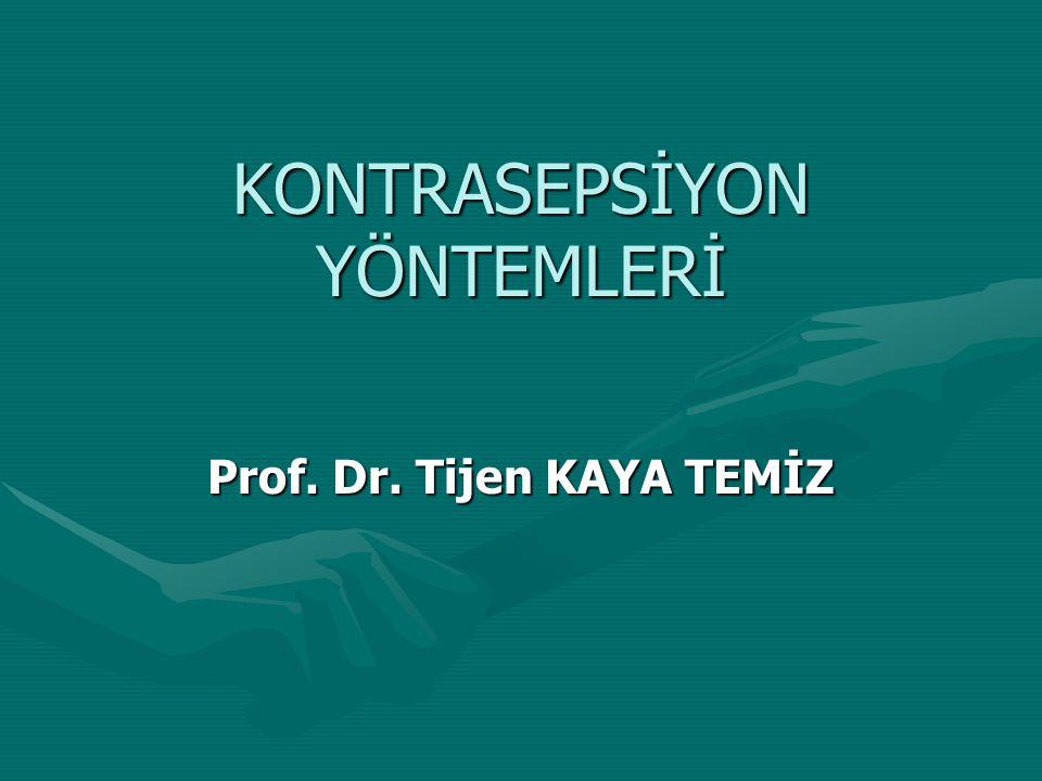 KONTRASEPSİYON YÖNTEMLERİ Prof. Dr. Tijen KAYA TEMİZ