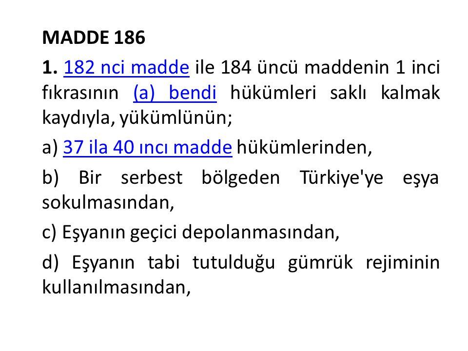 MADDE 186 1. 182 nci madde ile 184 üncü maddenin 1 inci fıkrasının (a) bendi hükümleri saklı kalmak kaydıyla, yükümlünün;182 nci madde(a) bendi a) 37