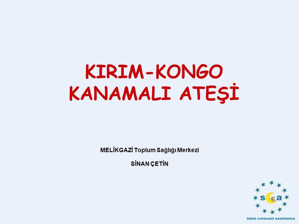 KIRIM-KONGO KANAMALI ATEŞİ MELİKGAZİ Toplum Sağlığı Merkezi SİNAN ÇETİN