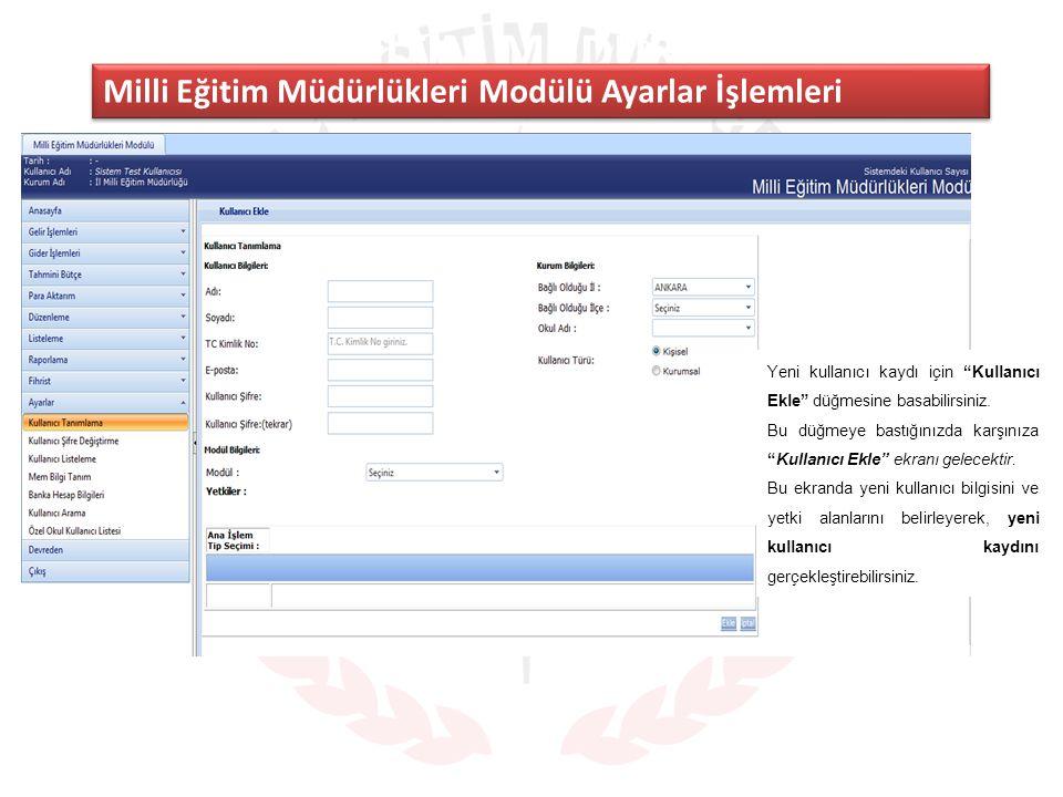 MILLI EĞITIM MÜDÜRLÜKLERI MODÜLÜ ANA SAYFA Milli Eğitim Müdürlükleri Modülü Ayarlar İşlemleri Yeni kullanıcı kaydı için Kullanıcı Ekle düğmesine basabilirsiniz.