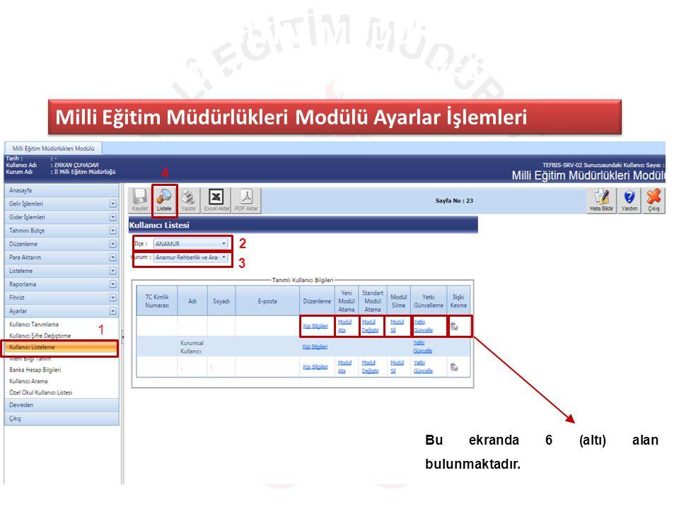 MILLI EĞITIM MÜDÜRLÜKLERI MODÜLÜ ANA SAYFA Milli Eğitim Müdürlükleri Modülü Ayarlar İşlemleri 1 2 3 4 Bu ekranda 6 (altı) alan bulunmaktadır.