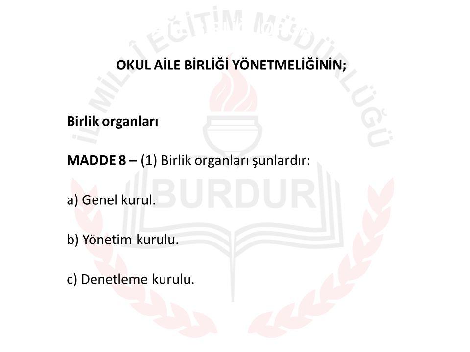 OKUL AİLE BİRLİĞİ ORGANLARI OKUL AİLE BİRLİĞİ YÖNETMELİĞİNİN; Birlik organları MADDE 8 – (1) Birlik organları şunlardır: a) Genel kurul. b) Yönetim ku