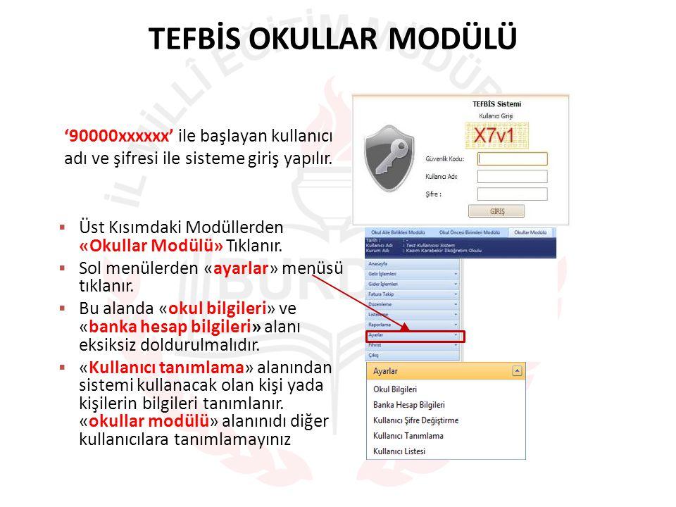 TEFBİS OKULLAR MODÜLÜ '90000xxxxxx' ile başlayan kullanıcı adı ve şifresi ile sisteme giriş yapılır.  Üst Kısımdaki Modüllerden «Okullar Modülü» Tıkl