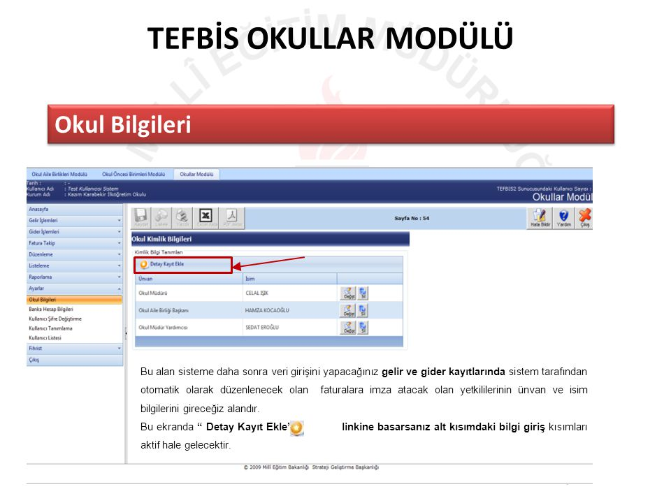 TEFBİS OKULLAR MODÜLÜ 53/15 Okul Bilgileri Bu alan sisteme daha sonra veri girişini yapacağınız gelir ve gider kayıtlarında sistem tarafından otomatik