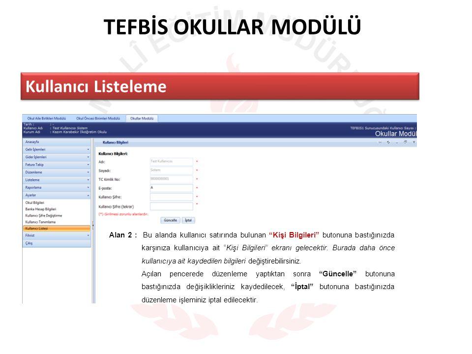 TEFBİS OKULLAR MODÜLÜ Kullanıcı Listeleme Alan 2 : Bu alanda kullanıcı satırında bulunan Kişi Bilgileri butonuna bastığınızda karşınıza kullanıcıya ait Kişi Bilgileri ekranı gelecektir.