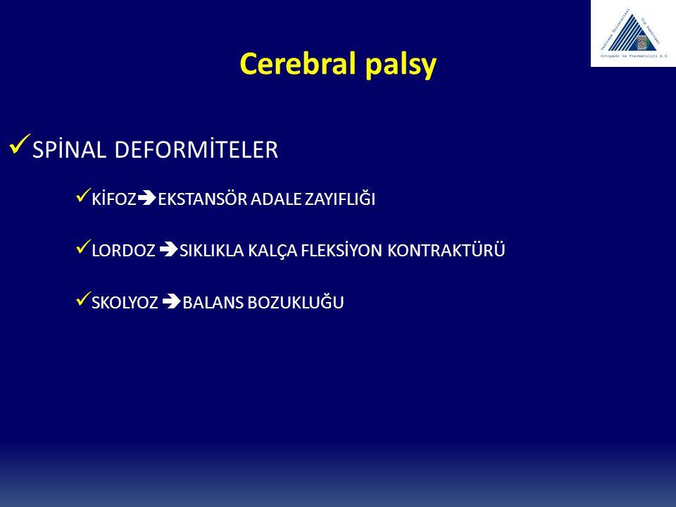 Cerebral palsy SPİNAL DEFORMİTELER KİFOZ  EKSTANSÖR ADALE ZAYIFLIĞI LORDOZ  SIKLIKLA KALÇA FLEKSİYON KONTRAKTÜRÜ SKOLYOZ  BALANS BOZUKLUĞU