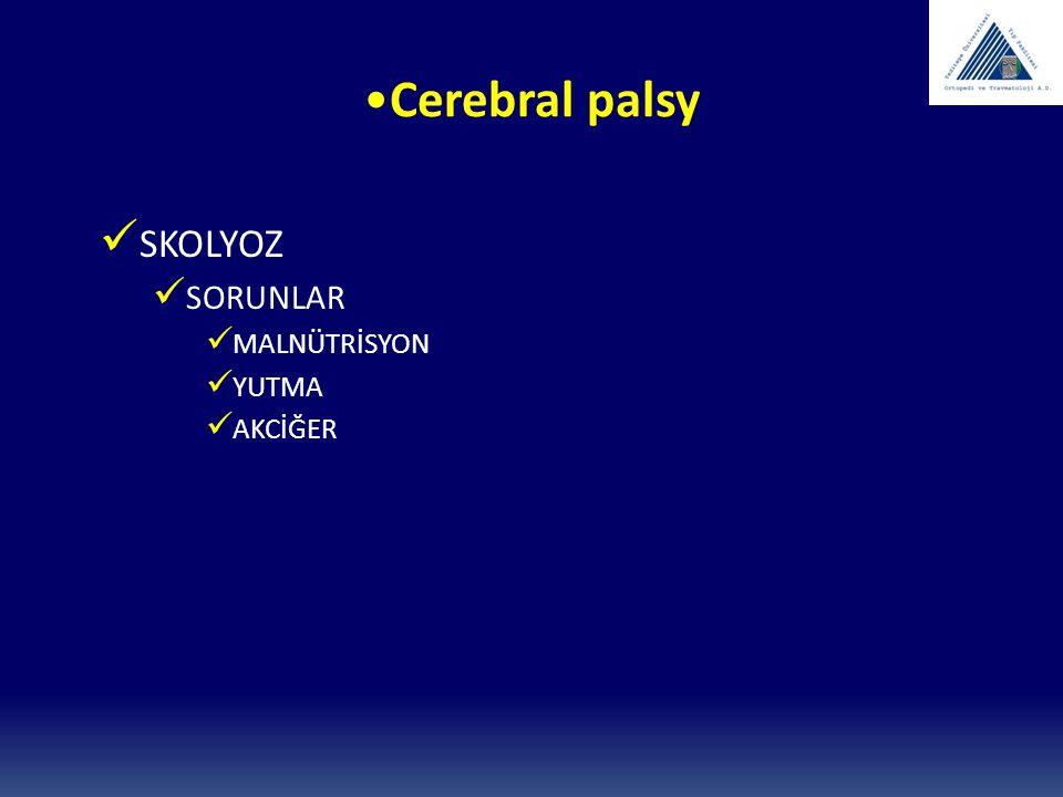 Cerebral palsy SKOLYOZ SORUNLAR MALNÜTRİSYON YUTMA AKCİĞER
