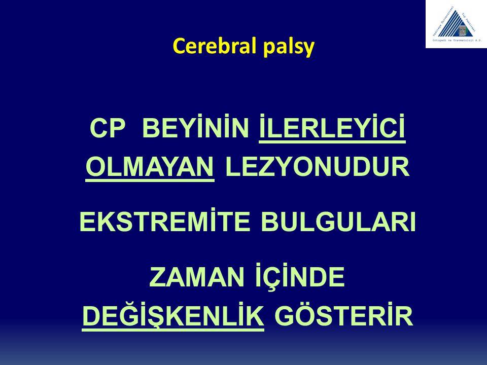 Cerebral palsy 0-4 YAŞ ÖNCE KESİN TANI AİLE İLE GÖRÜŞME YÖNLENDİRME, BİLGİLENDİRME (SPASTİSİTE, ADALE DENGESİZLİĞİ) İLAÇ TEDAVİSİ FİZYOTERAPİ ORTEZ CERRAHİ ?