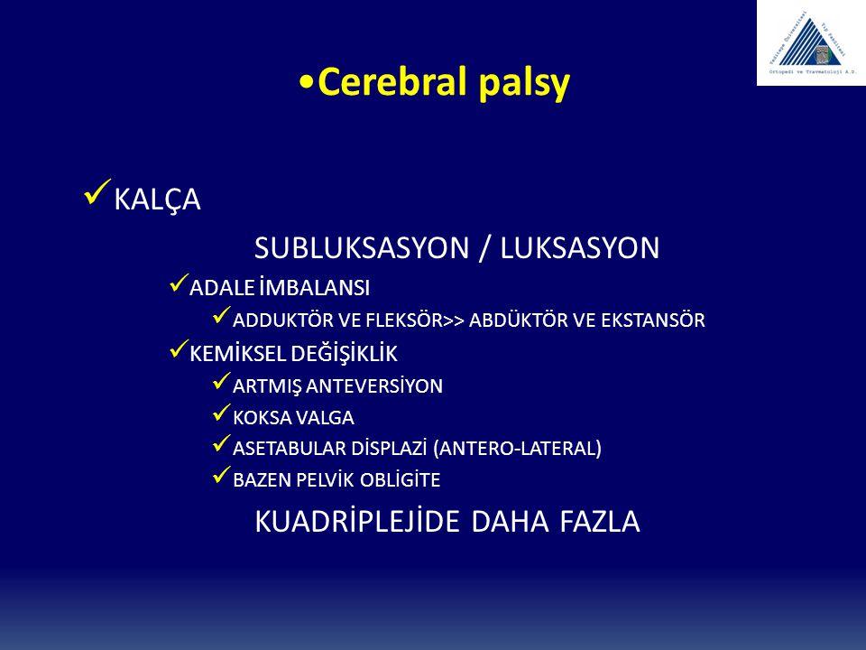Cerebral palsy KALÇA SUBLUKSASYON / LUKSASYON ADALE İMBALANSI ADDUKTÖR VE FLEKSÖR>> ABDÜKTÖR VE EKSTANSÖR KEMİKSEL DEĞİŞİKLİK ARTMIŞ ANTEVERSİYON KOKS