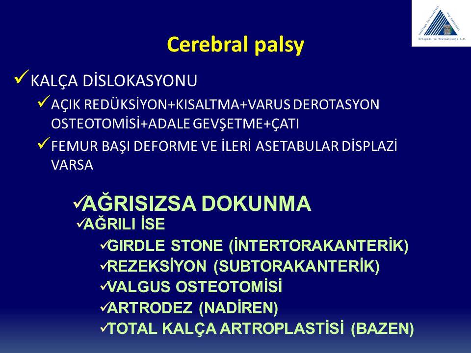 Cerebral palsy KALÇA DİSLOKASYONU AÇIK REDÜKSİYON+KISALTMA+VARUS DEROTASYON OSTEOTOMİSİ+ADALE GEVŞETME+ÇATI FEMUR BAŞI DEFORME VE İLERİ ASETABULAR DİS