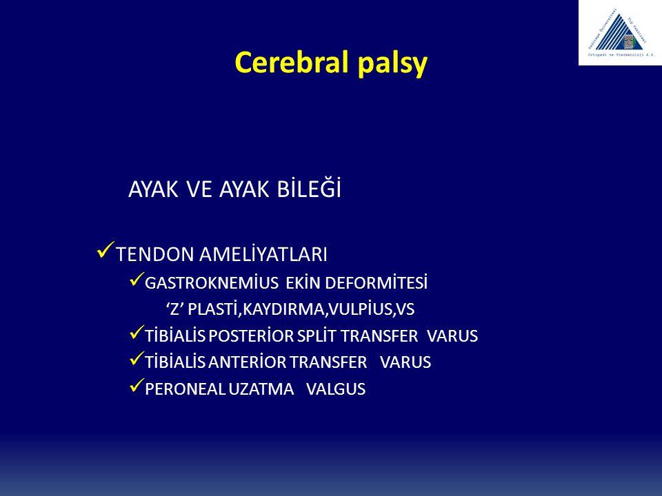 Cerebral palsy AYAK VE AYAK BİLEĞİ TENDON AMELİYATLARI GASTROKNEMİUS EKİN DEFORMİTESİ 'Z' PLASTİ,KAYDIRMA,VULPİUS,VS TİBİALİS POSTERİOR SPLİT TRANSFER