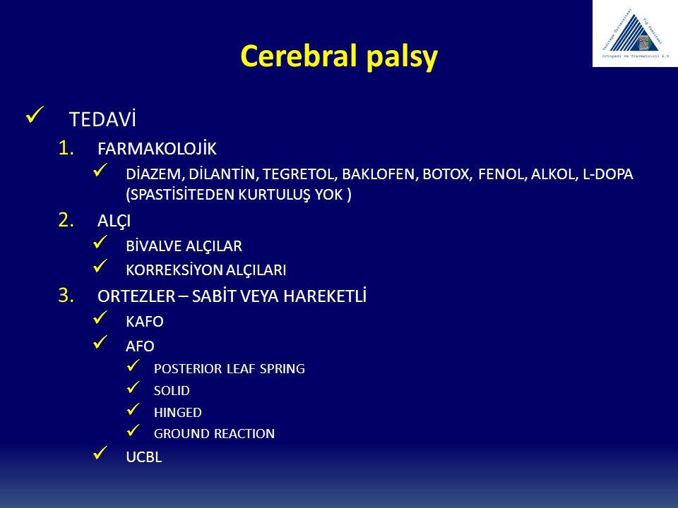 Cerebral palsy TEDAVİ 1. FARMAKOLOJİK DİAZEM, DİLANTİN, TEGRETOL, BAKLOFEN, BOTOX, FENOL, ALKOL, L-DOPA (SPASTİSİTEDEN KURTULUŞ YOK ) 2. ALÇI BİVALVE