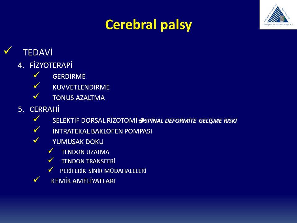 Cerebral palsy TEDAVİ 4. FİZYOTERAPİ GERDİRME KUVVETLENDİRME TONUS AZALTMA 5. CERRAHİ  SPİNAL DEFORMİTE GELİŞME RİSKİ SELEKTİF DORSAL RİZOTOMİ  SPİN