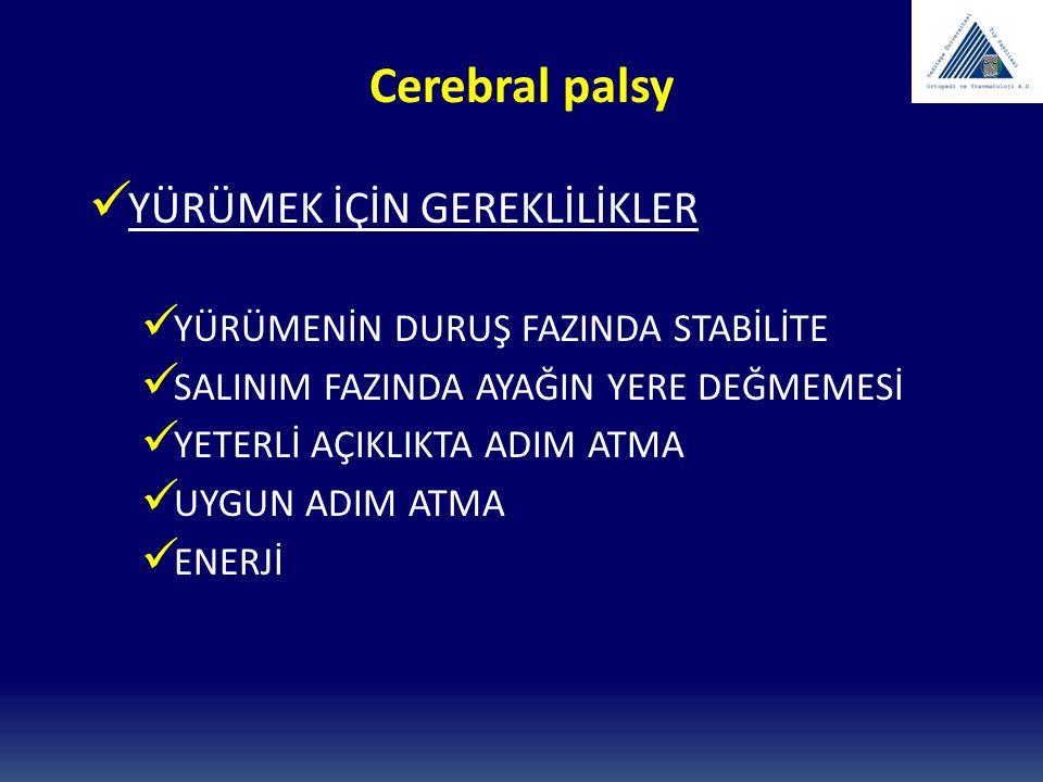 Cerebral palsy YÜRÜMEK İÇİN GEREKLİLİKLER YÜRÜMENİN DURUŞ FAZINDA STABİLİTE SALINIM FAZINDA AYAĞIN YERE DEĞMEMESİ YETERLİ AÇIKLIKTA ADIM ATMA UYGUN AD