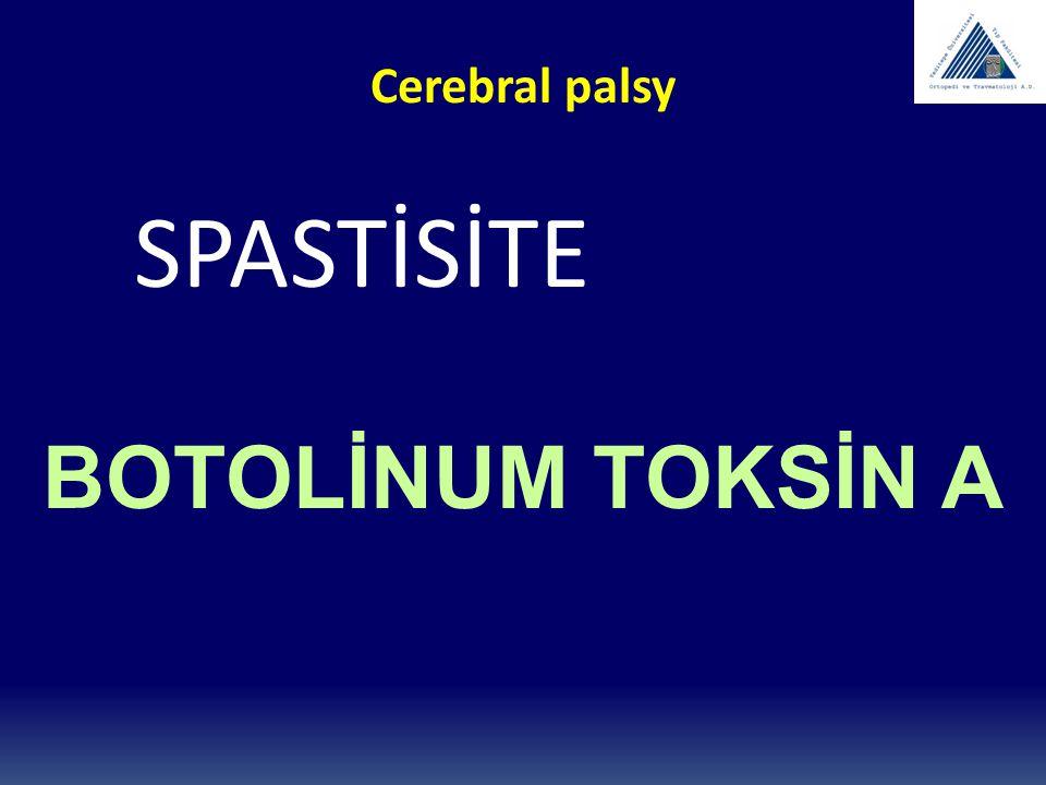 Cerebral palsy SPASTİSİTE BOTOLİNUM TOKSİN A