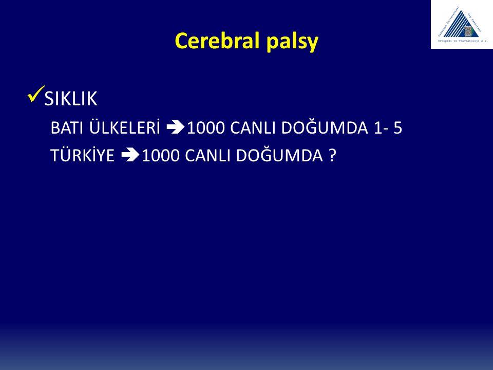 Cerebral palsy ETYOLOJİ PRENATAL VİRAL ENFEKSİYONLAR GENETİK KONJENİTAL MALFORMASYON NATAL PREMATURİTE  DİPLEJİ PREMATÜRİTE VE DÜŞÜK DOĞUM AĞIRLIĞI < 1,5 kg – 27 KAT FAZLA POSTNATAL MENENJİT