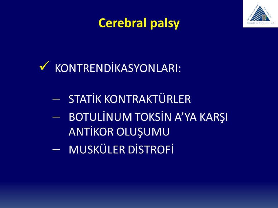 Cerebral palsy KONTRENDİKASYONLARI:  STATİK KONTRAKTÜRLER  BOTULİNUM TOKSİN A'YA KARŞI ANTİKOR OLUŞUMU  MUSKÜLER DİSTROFİ
