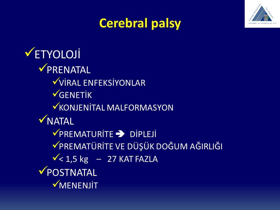 Cerebral palsy ETYOLOJİ PRENATAL VİRAL ENFEKSİYONLAR GENETİK KONJENİTAL MALFORMASYON NATAL PREMATURİTE  DİPLEJİ PREMATÜRİTE VE DÜŞÜK DOĞUM AĞIRLIĞI <