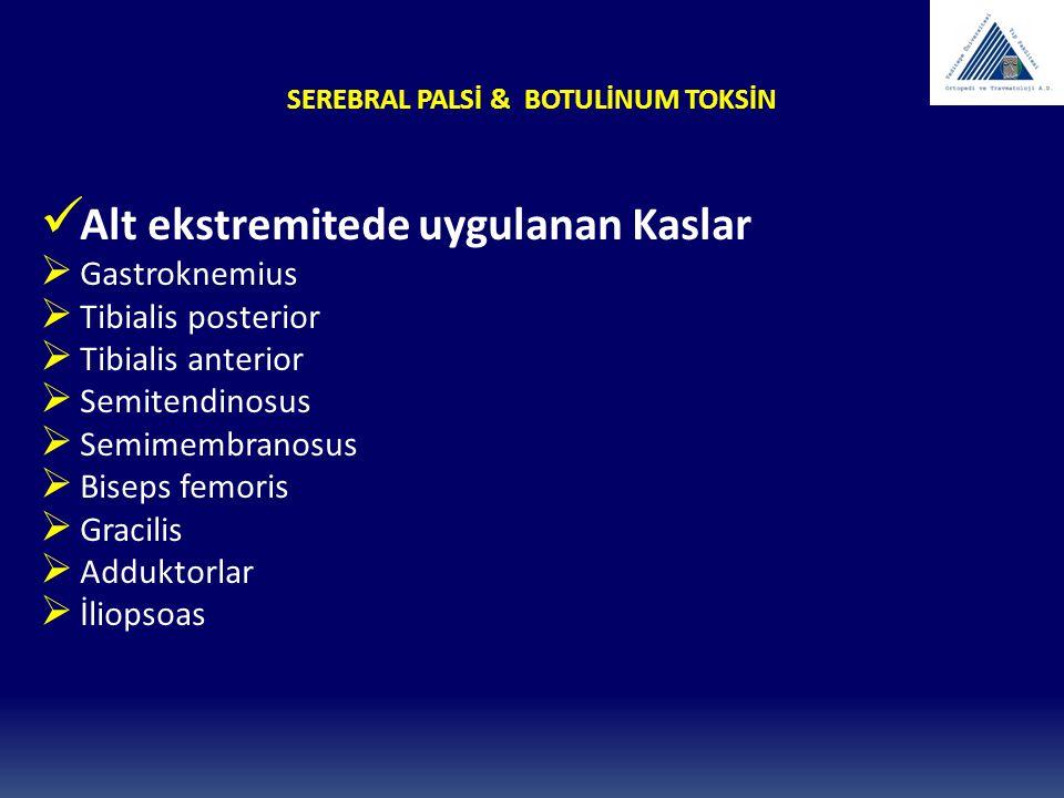 SEREBRAL PALSİ & BOTULİNUM TOKSİN Alt ekstremitede uygulanan Kaslar  Gastroknemius  Tibialis posterior  Tibialis anterior  Semitendinosus  Semime