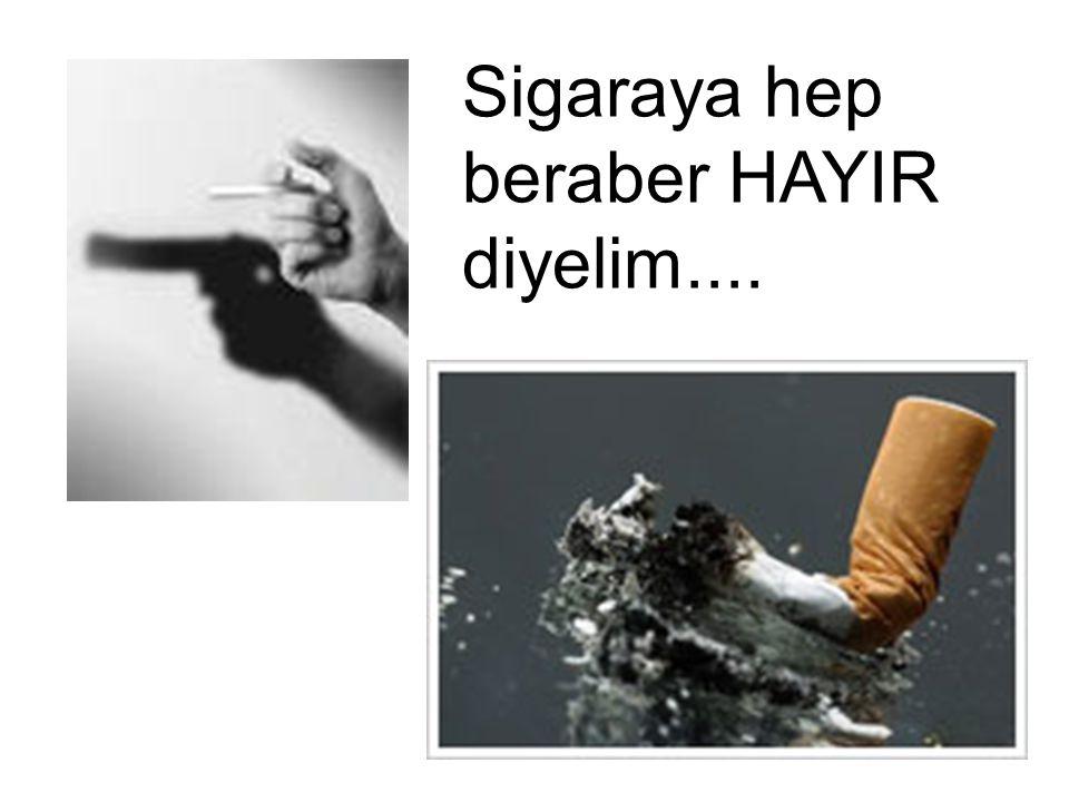 Sigaraya hep beraber HAYIR diyelim....