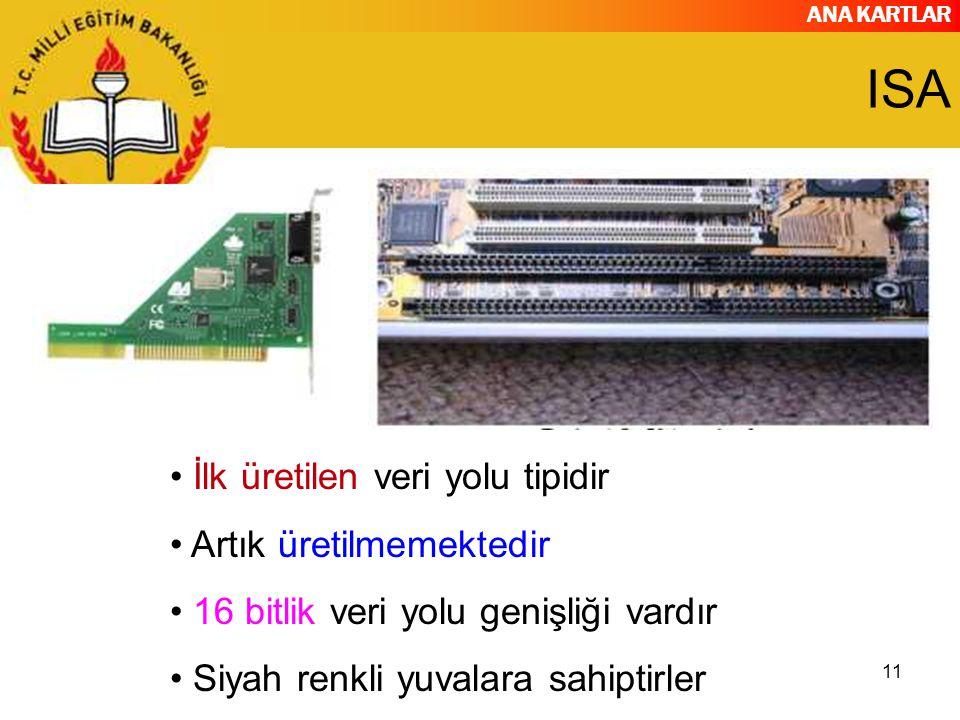 ANA KARTLAR 11 ISA İlk üretilen veri yolu tipidir Artık üretilmemektedir 16 bitlik veri yolu genişliği vardır Siyah renkli yuvalara sahiptirler