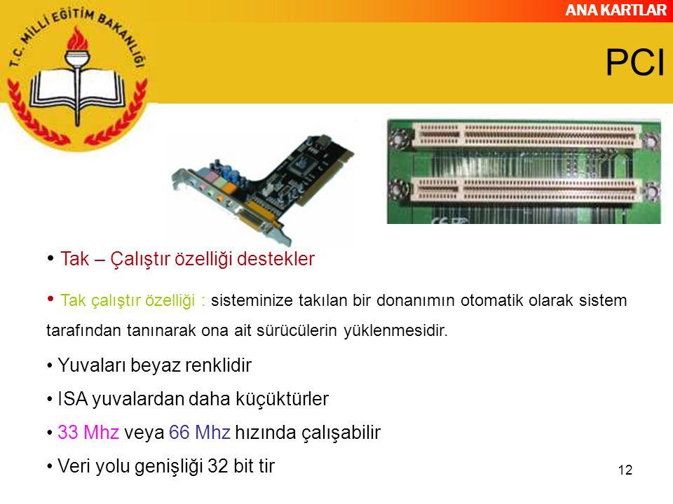 ANA KARTLAR 12 PCI Tak – Çalıştır özelliği destekler Tak çalıştır özelliği : sisteminize takılan bir donanımın otomatik olarak sistem tarafından tanınarak ona ait sürücülerin yüklenmesidir.