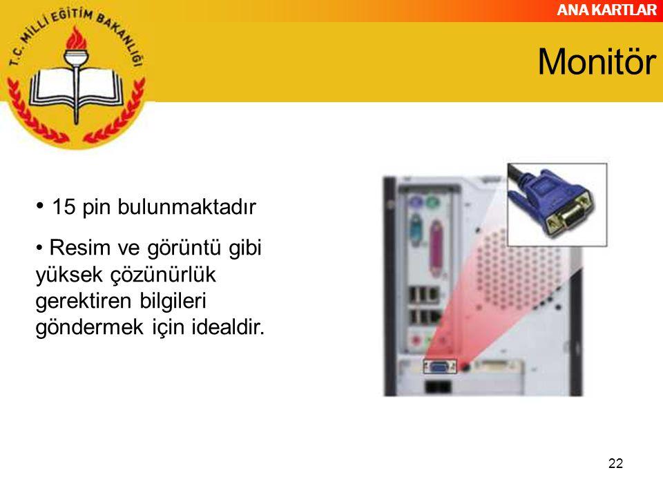 ANA KARTLAR 22 Monitör 15 pin bulunmaktadır Resim ve görüntü gibi yüksek çözünürlük gerektiren bilgileri göndermek için idealdir.