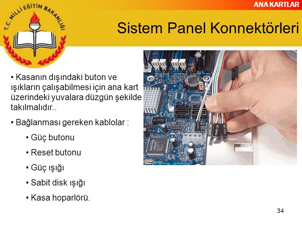 ANA KARTLAR 34 Sistem Panel Konnektörleri Kasanın dışındaki buton ve ışıkların çalışabilmesi için ana kart üzerindeki yuvalara düzgün şekilde takılmal