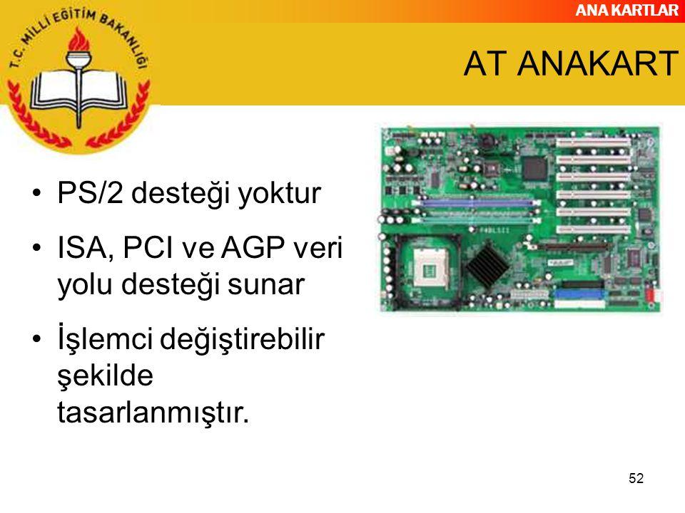 ANA KARTLAR 52 AT ANAKART PS/2 desteği yoktur ISA, PCI ve AGP veri yolu desteği sunar İşlemci değiştirebilir şekilde tasarlanmıştır.