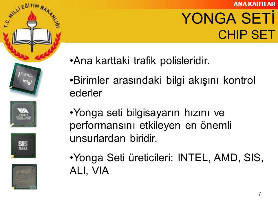 ANA KARTLAR 7 YONGA SETİ CHIP SET Ana karttaki trafik polisleridir. Birimler arasındaki bilgi akışını kontrol ederler Yonga seti bilgisayarın hızını v