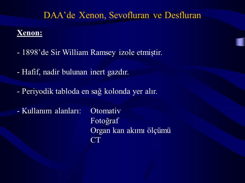 DAA'de Xenon, Sevofluran ve Desfluran Xenon: - 1898'de Sir William Ramsey izole etmiştir. - Hafif, nadir bulunan inert gazdır. - Periyodik tabloda en