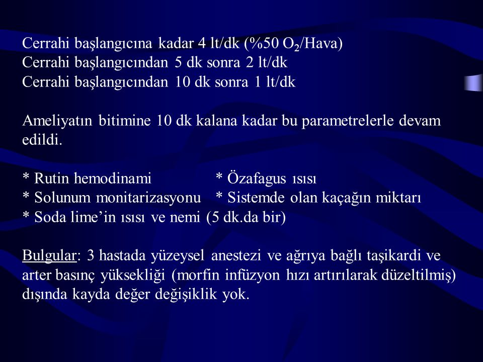 Cerrahi başlangıcına kadar 4 lt/dk (%50 O 2 /Hava) Cerrahi başlangıcından 5 dk sonra 2 lt/dk Cerrahi başlangıcından 10 dk sonra 1 lt/dk Ameliyatın bit