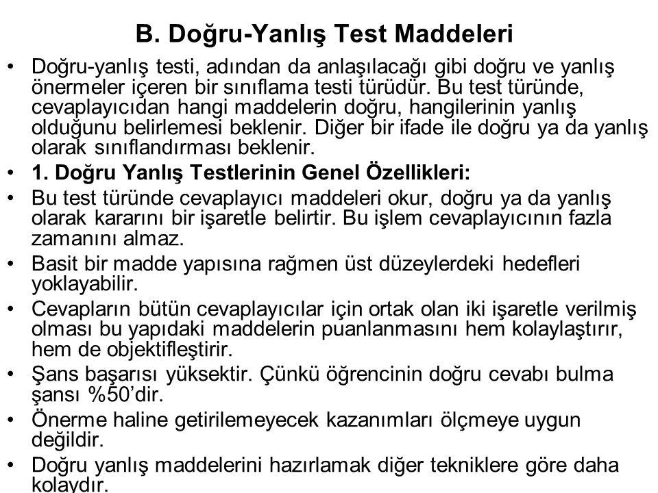 B. Doğru-Yanlış Test Maddeleri Doğru-yanlış testi, adından da anlaşılacağı gibi doğru ve yanlış önermeler içeren bir sınıflama testi türüdür. Bu test