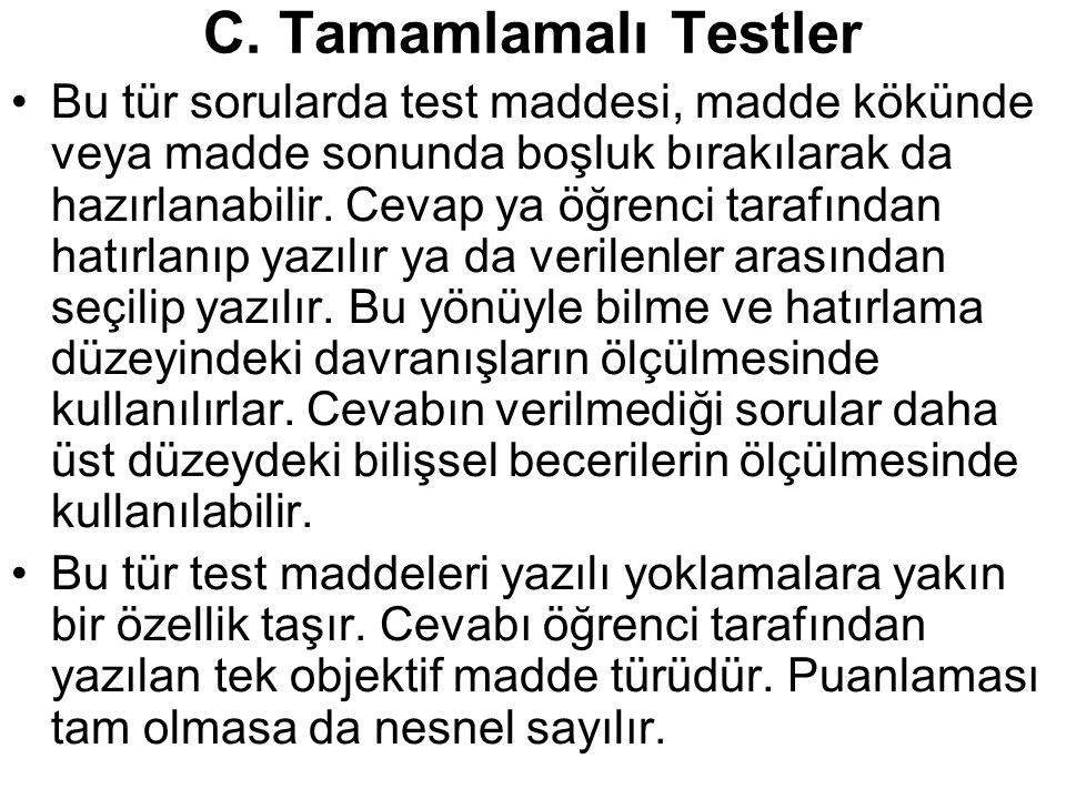 C. Tamamlamalı Testler Bu tür sorularda test maddesi, madde kökünde veya madde sonunda boşluk bırakılarak da hazırlanabilir. Cevap ya öğrenci tarafınd