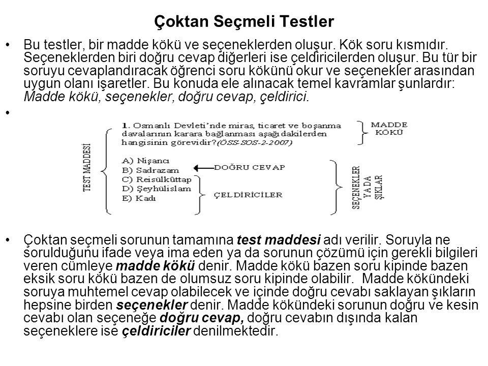 Çoktan Seçmeli Testler Bu testler, bir madde kökü ve seçeneklerden oluşur. Kök soru kısmıdır. Seçeneklerden biri doğru cevap diğerleri ise çeldiricile