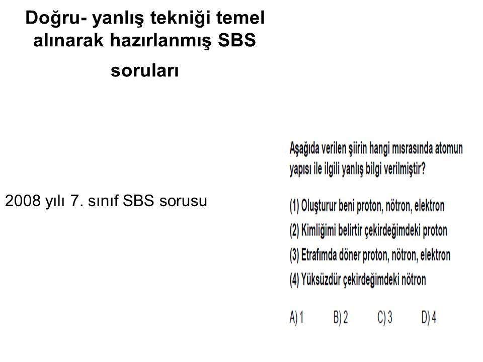 Doğru- yanlış tekniği temel alınarak hazırlanmış SBS soruları 2008 yılı 7. sınıf SBS sorusu