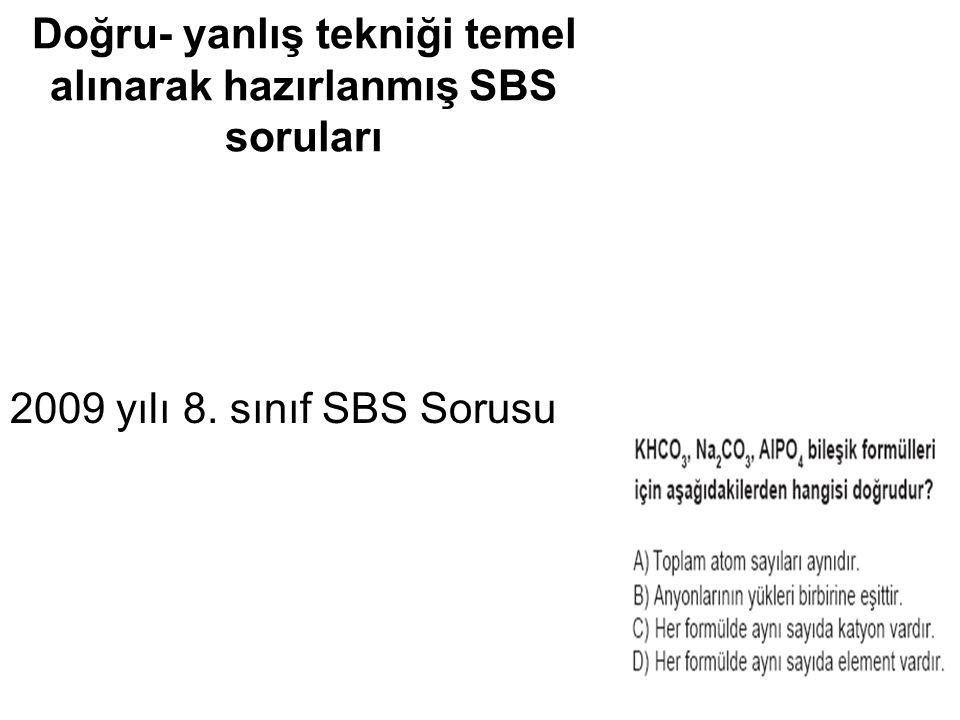 Doğru- yanlış tekniği temel alınarak hazırlanmış SBS soruları 2009 yılı 8. sınıf SBS Sorusu