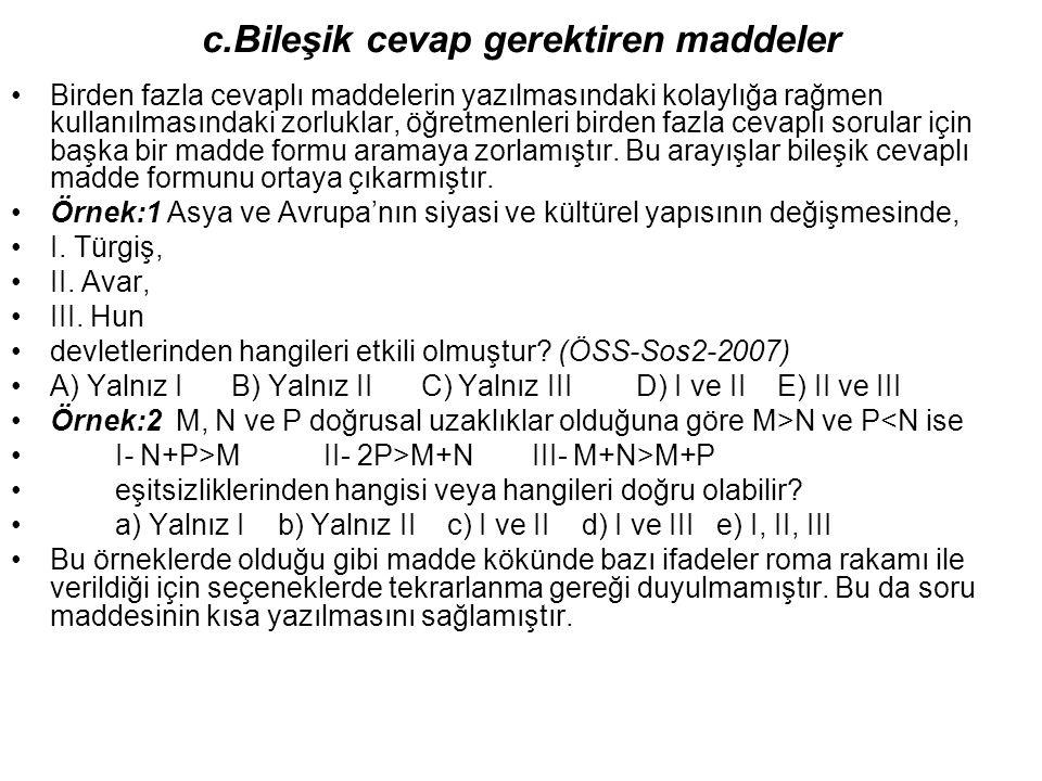 c.Bileşik cevap gerektiren maddeler Birden fazla cevaplı maddelerin yazılmasındaki kolaylığa rağmen kullanılmasındaki zorluklar, öğretmenleri birden f