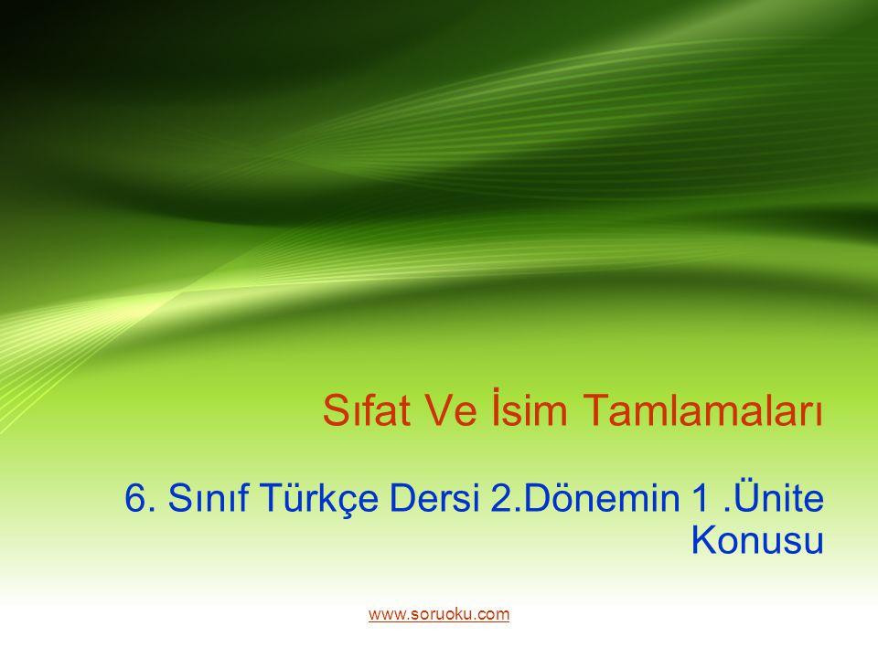 Sıfat Ve İsim Tamlamaları 6. Sınıf Türkçe Dersi 2.Dönemin 1.Ünite Konusu www.soruoku.com