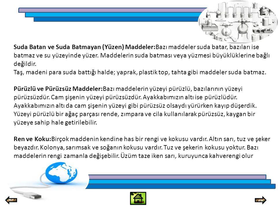 Suda Batan ve Suda Batmayan (Yüzen) Maddeler:Bazı maddeler suda batar, bazıları ise batmaz ve su yüzeyinde yüzer.