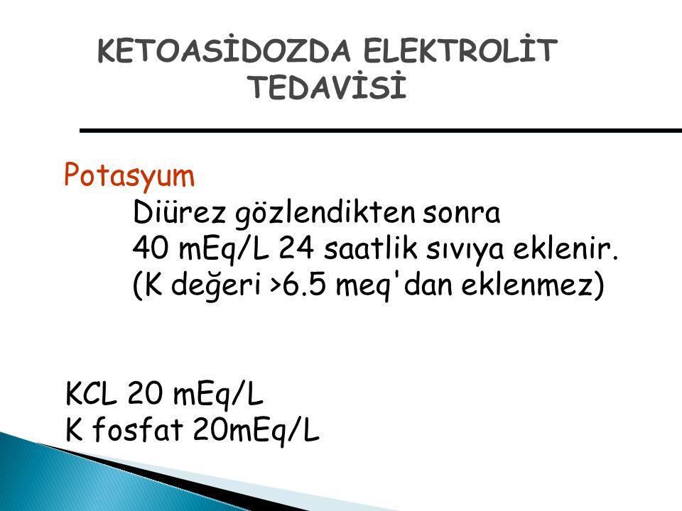 Potasyum Diürez gözlendikten sonra 40 mEq/L 24 saatlik sıvıya eklenir. (K değeri >6.5 meq'dan eklenmez) KCL 20 mEq/L K fosfat 20mEq/L KETOASİDOZDA ELE