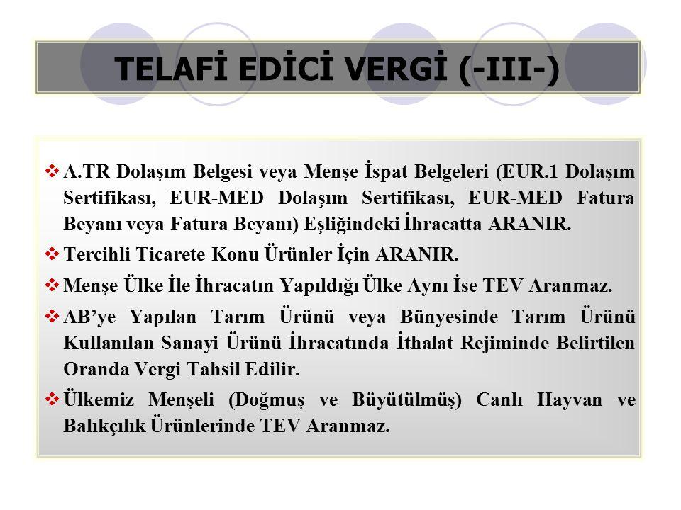 TELAFİ EDİCİ VERGİ (-III-)  A.TR Dolaşım Belgesi veya Menşe İspat Belgeleri (EUR.1 Dolaşım Sertifikası, EUR-MED Dolaşım Sertifikası, EUR-MED Fatura B