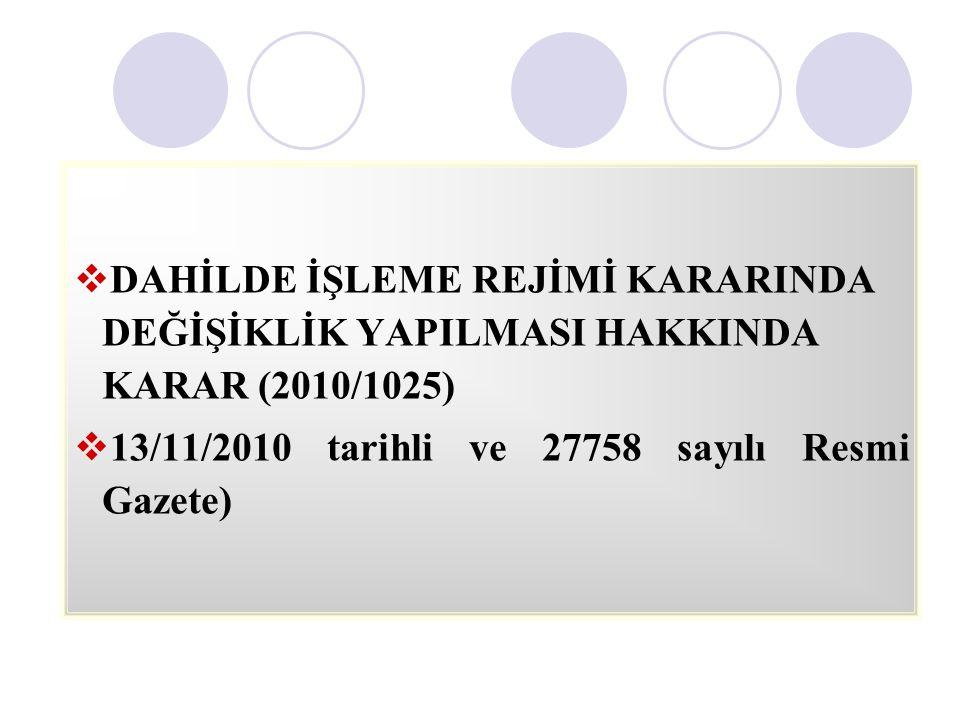  DAHİLDE İŞLEME REJİMİ KARARINDA DEĞİŞİKLİK YAPILMASI HAKKINDA KARAR (2010/1025)  13/11/2010 tarihli ve 27758 sayılı Resmi Gazete)