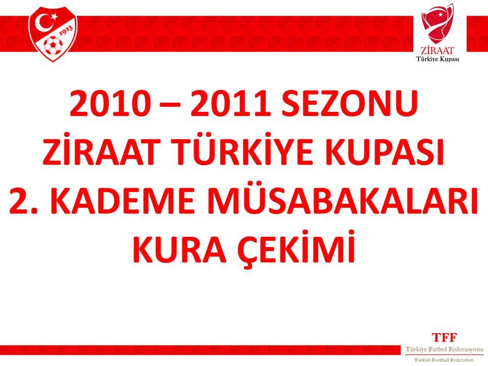 2010 – 2011 SEZONU ZİRAAT TÜRKİYE KUPASI 2. KADEME MÜSABAKALARI KURA ÇEKİMİ