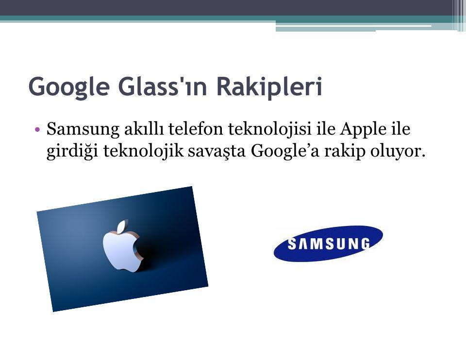 Google Glass'ın Rakipleri Samsung akıllı telefon teknolojisi ile Apple ile girdiği teknolojik savaşta Google'a rakip oluyor.