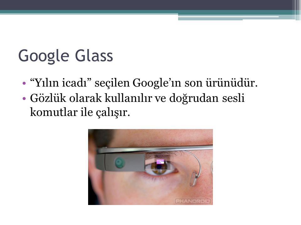 """Google Glass """"Yılın icadı"""" seçilen Google'ın son ürünüdür. Gözlük olarak kullanılır ve doğrudan sesli komutlar ile çalışır."""