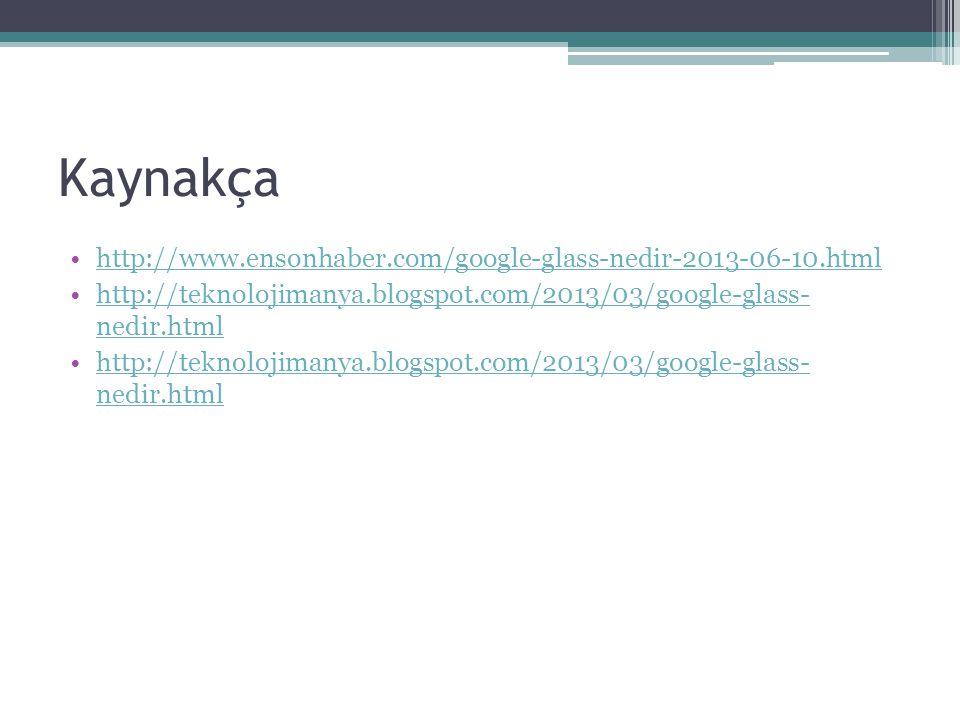 Kaynakça http://www.ensonhaber.com/google-glass-nedir-2013-06-10.html http://teknolojimanya.blogspot.com/2013/03/google-glass- nedir.htmlhttp://teknol