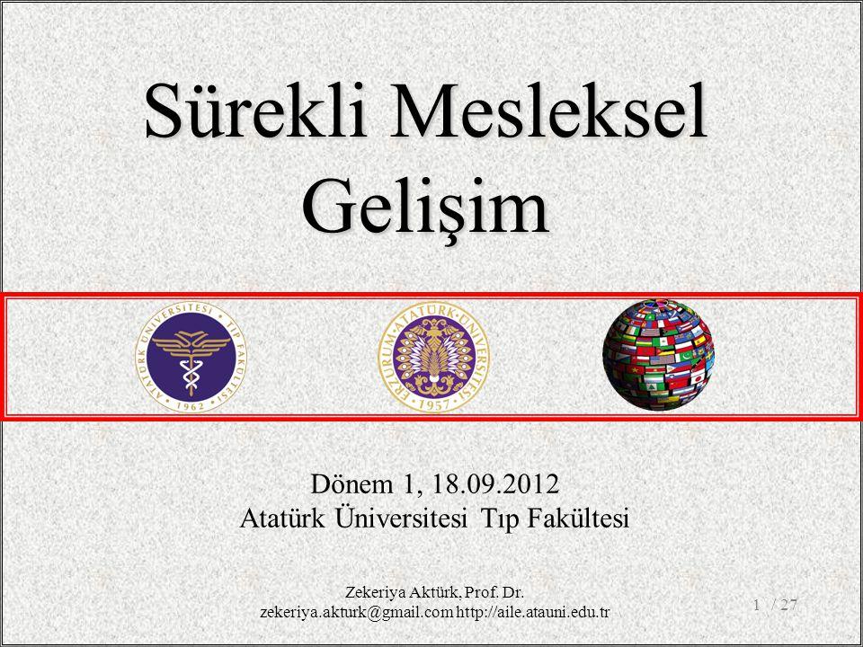 / 271 Dönem 1, 18.09.2012 Atatürk Üniversitesi Tıp Fakültesi Sürekli Mesleksel Gelişim Zekeriya Aktürk, Prof.