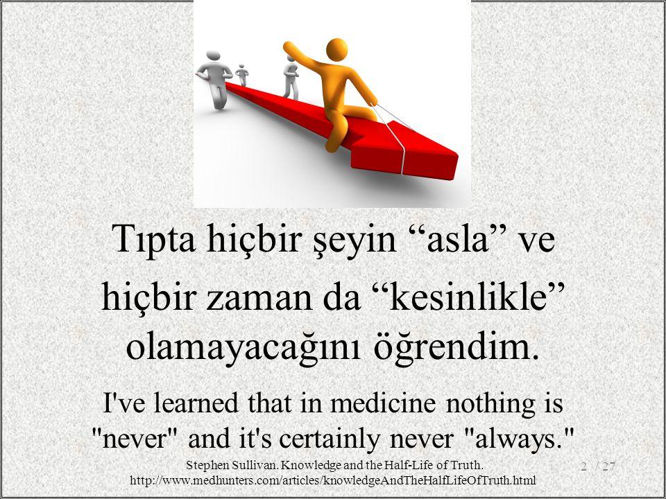 Tıpta hiçbir şeyin asla ve hiçbir zaman da kesinlikle olamayacağını öğrendim.