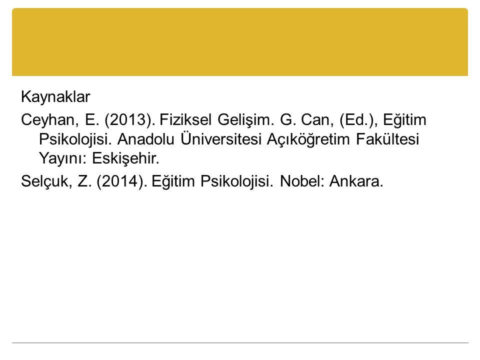 Kaynaklar Ceyhan, E. (2013). Fiziksel Gelişim. G. Can, (Ed.), Eğitim Psikolojisi. Anadolu Üniversitesi Açıköğretim Fakültesi Yayını: Eskişehir. Selçuk